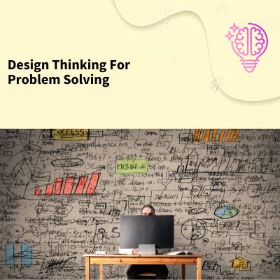 Design Thinking for Problem Solving